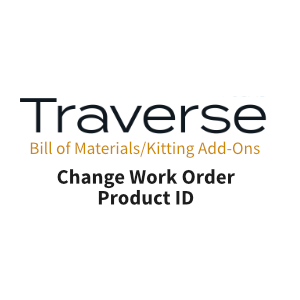 TRAVERSE Mods Bill of Materials Change Work Order Product ID