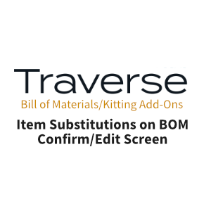 TRAVERSE Mods Bill of Materials Item Substitute on Conf-Edit Screen